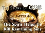 46 The Spirit Helps Us Kill Remaining Sins