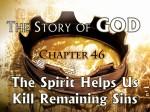 46 The Spirit Helps Us Kill Remaining Sins